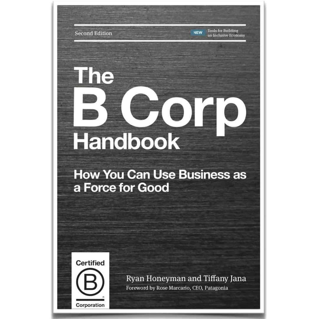 The B Corp Handbook: How to use business as a force for good, Ryan Honeyman & Dr Tiffany Jana