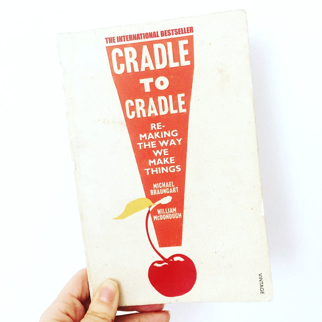 Cradle to Cradle: Remaking the Way We Make Things, William McDonough & Michael Braungart