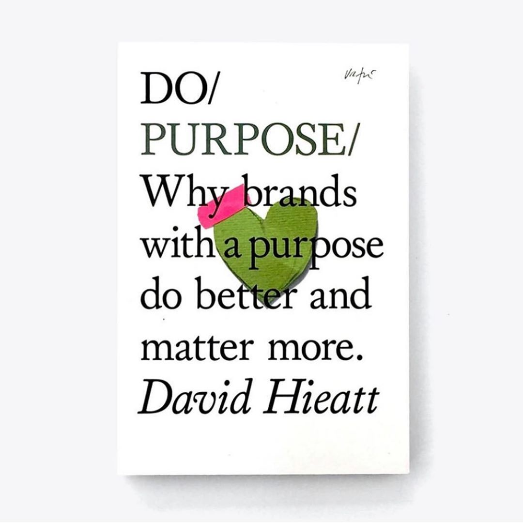 Do Purpose: Why brands with a purpose do better and matter more, David Hieatt