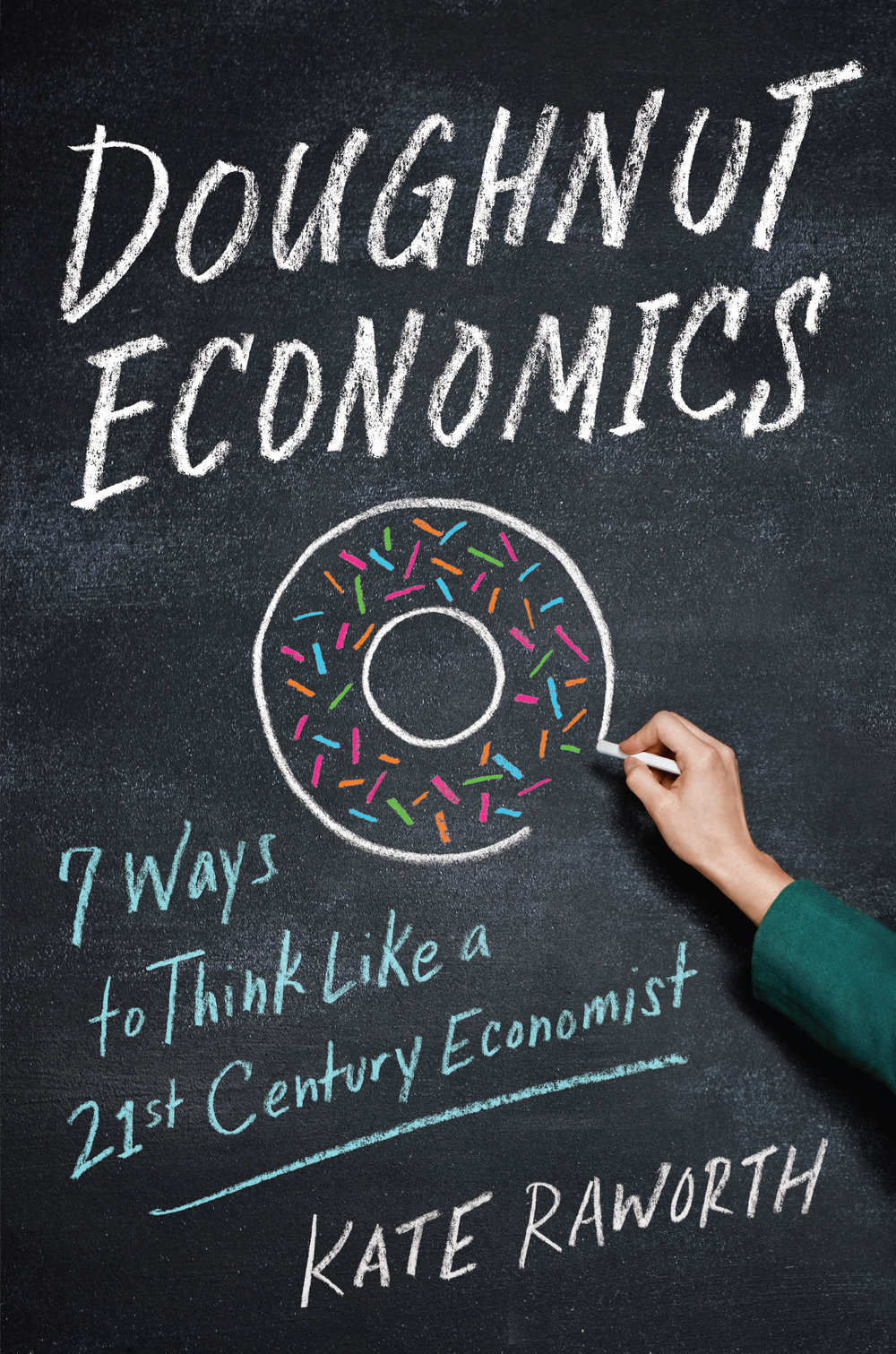 Doughnut Economics: Seven Ways to Think Like a 21st Century Economist, Karen Raworth